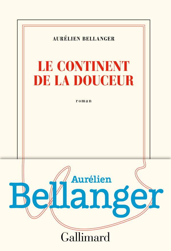 Aurélien Bellanger, Le continent de la douceur