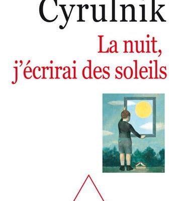 Boris Cyrulnik, La nuit, j'écrirai des soleils