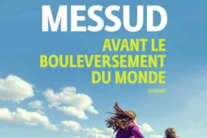 Claire Messud, Avant le bouleversement du monde