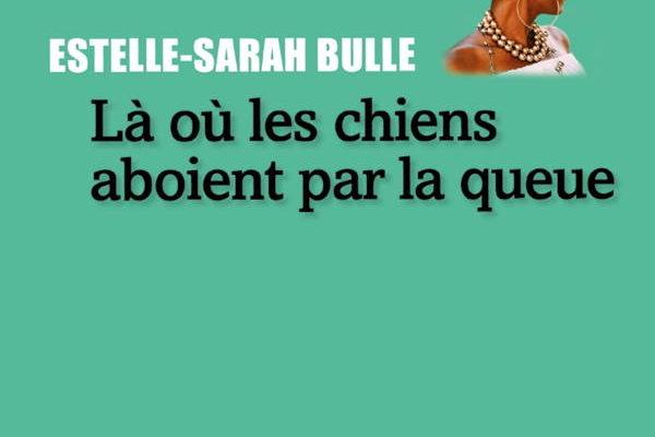 Estelle Sarah Bulle, Là où les chiens aboient par la queue