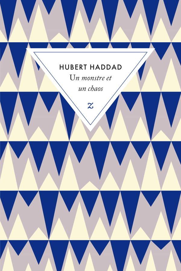 Hubert Haddad, Un monstre et un chaos