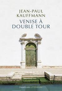 Jean-Paul Kauffmann, Venise à double tour