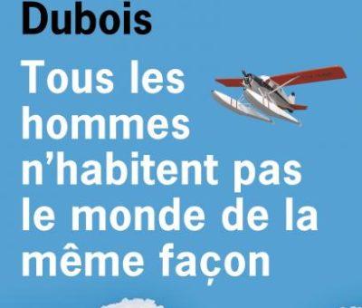 Jean-Paul Dubois, Tous les hommes n'habitent pas le monde de la même façon