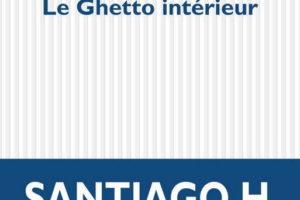 Le ghetto intérieur, Santiago H. Amigorena