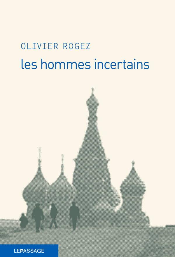 Olivier Rogez, Les hommes incertains