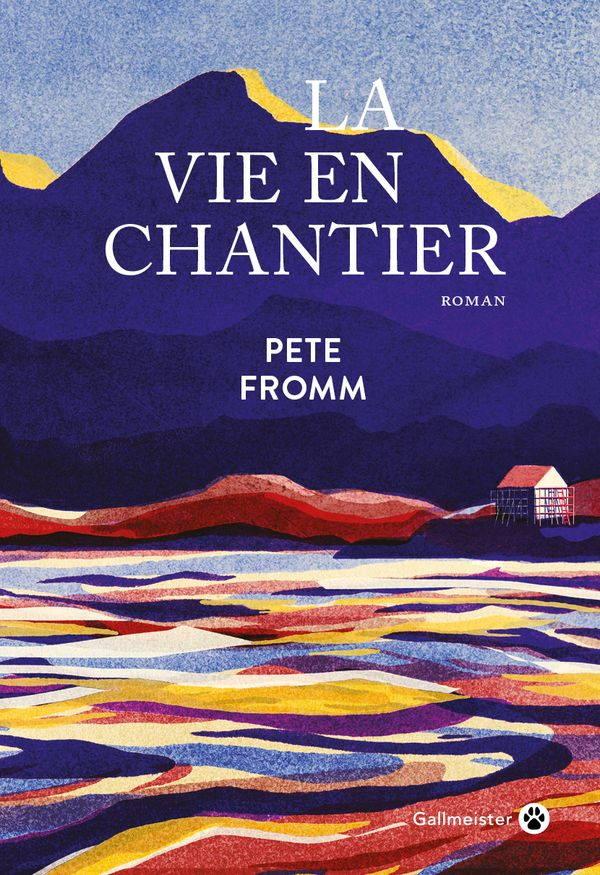 Pete Fromm, La Vie en chantier