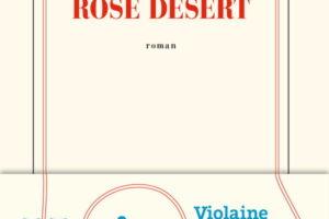 Violaine Huisman, Rose désert