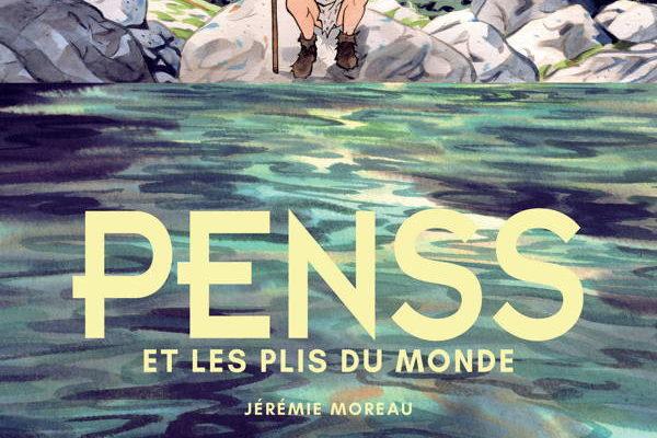 Jérémie Moreau, Penss et les plis du monde