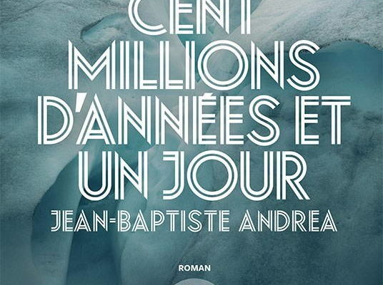 Jean-Baptiste Andrea, Cent millions d'années et un jour