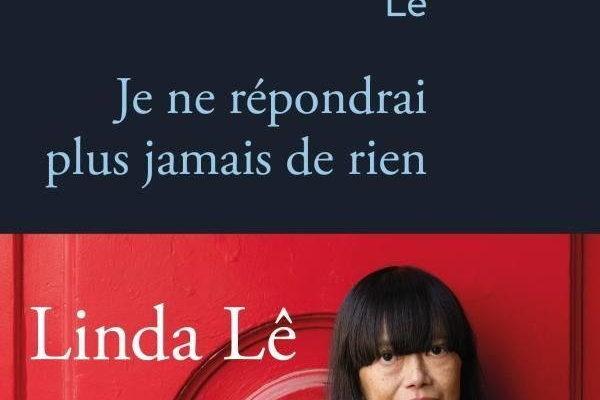Linda Lê, Je ne répondrai plus jamais de rien