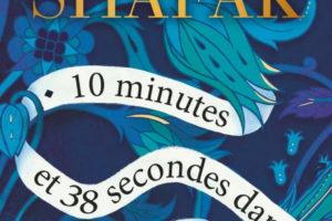 Elif Shafak, 10 minutes et 38 secondes dans ce monde étrange