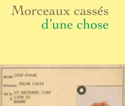 Oscar Coop-Phane, Morceaux cassés d'une chose