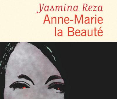 Yasmina Reza, Anne-Marie la beauté